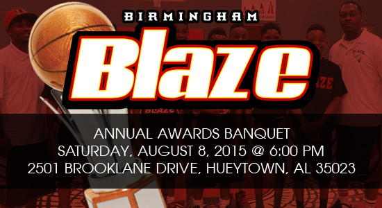 Save the Date!!!! Blaze Annual Awards Banquet Saturday, August 8, 2015 6 p.m. Brooklane Community Center 2501 Brooklane Drive Hueytown, Al 35023
